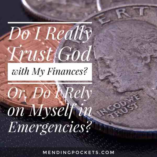 Do I really trust God with my finances? Or, do I rely on myself in an emergency?