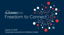 CLOUDSEC Hong Kong 2018 discusses Freedom to Connect in a fast-changing Hyperconnected World