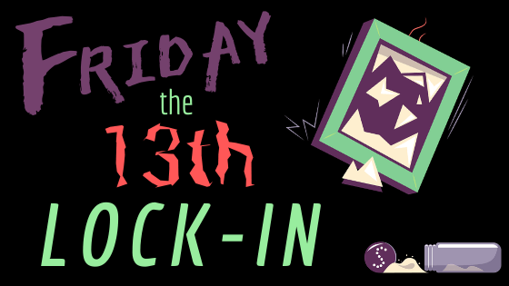 Friday the 13th Lock-in