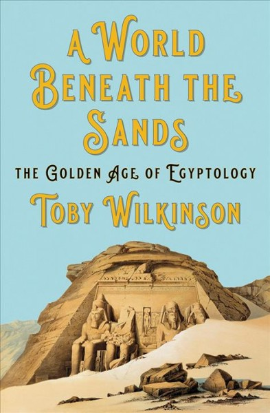 A World Beneath the Sands: The Golden Age of Egyptology book cover