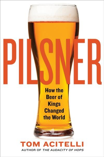 Pilsner: How the Beer of Kings Changed the World book cover