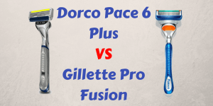 Dorco Pace 6 Plus vs Gillette pro fusion