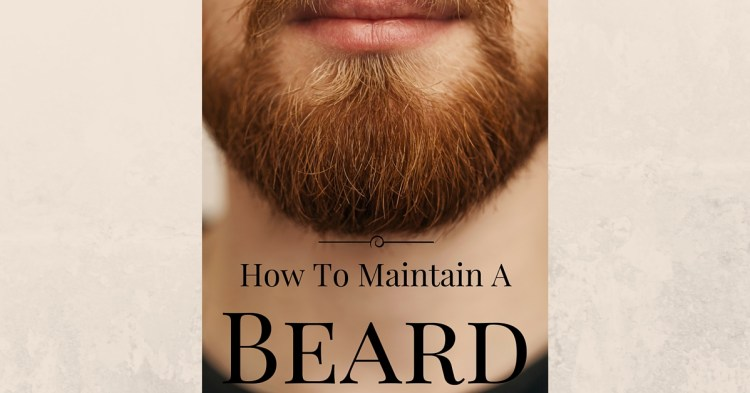 how to grow and maintain a beard