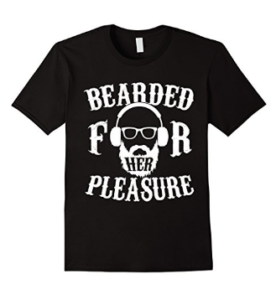 Bearded for Her Pleasure Funny Beard T-shirt