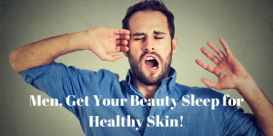 Beauty Sleep for Men's Healthy Skin Care