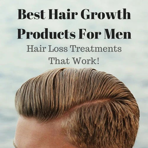 Best Hair Growth Products For Men  Hair Loss Treatments That Work  Mens Hairstyles