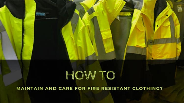 How To Maintain And Care For Fire Resistant Clothing?