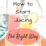 Two hands clinking glasses of juice with overlay text - How to Start Juicing The Right Way