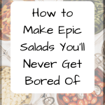 Salad bar with text overlay; How to make epic salads you'll never get bored of