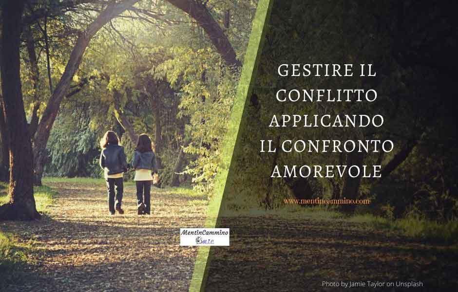 Gestire il conflitto applicando il confronto amorevole.