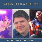 EXCLUSIVE – Grunge, for a lifetime: an interview with Travis Hay