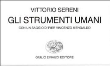 """Gli strumenti umani di Vittorio Sereni: ''un girotondo di prigionieri"""""""