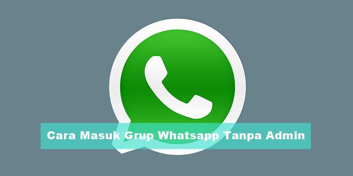 Cara Masuk Grup Whatsapp Tanpa Admin