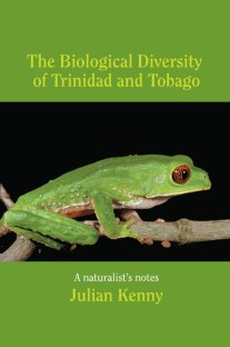 A Naturalist's Notes: the Biological Diversity of Trinidad & Tobago by Julian Kenny