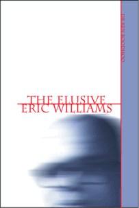 The Elusive Eric Williams by Ken Boodhoo