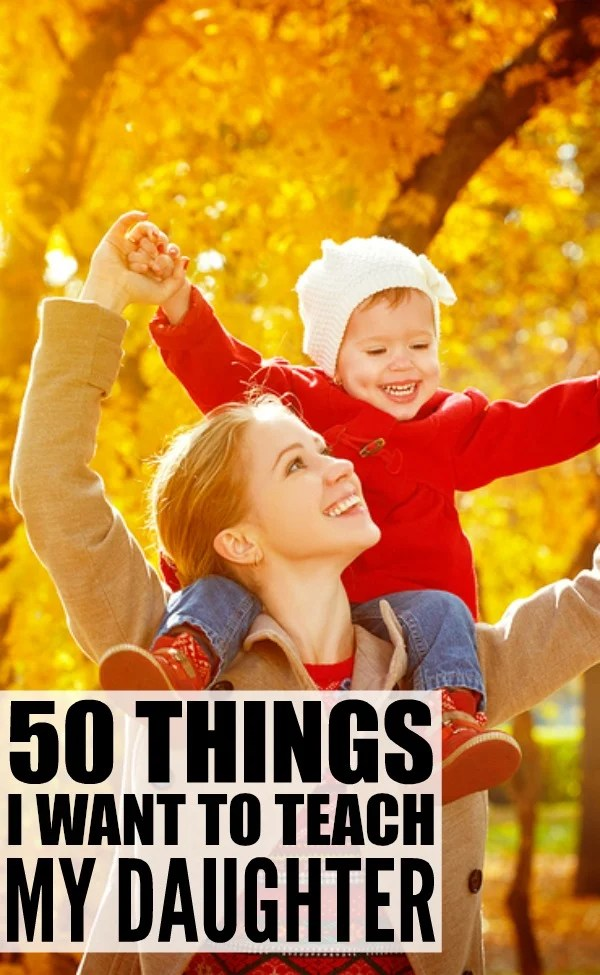 This list of 50 heartfelt, but funny things I want to teach my daughter is a must-read for all moms with young girls. Seriously.