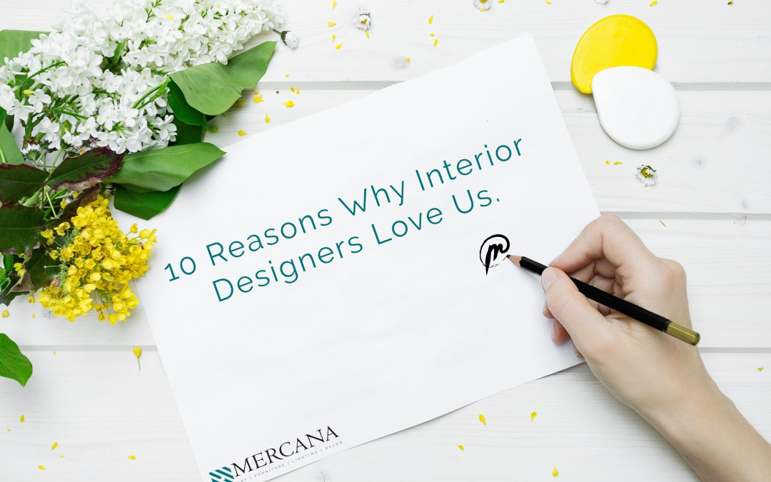 10 Reasons Why Interior Designers Love Working with Mercana