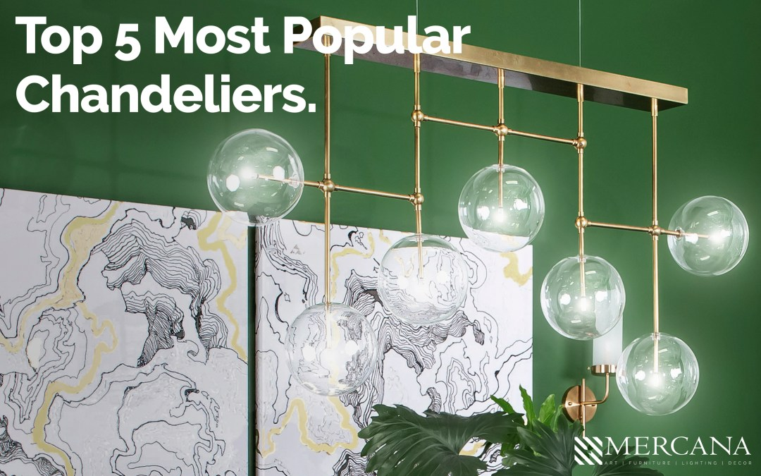 Mercana Lighting: Top 5 Most Popular Chandeliers