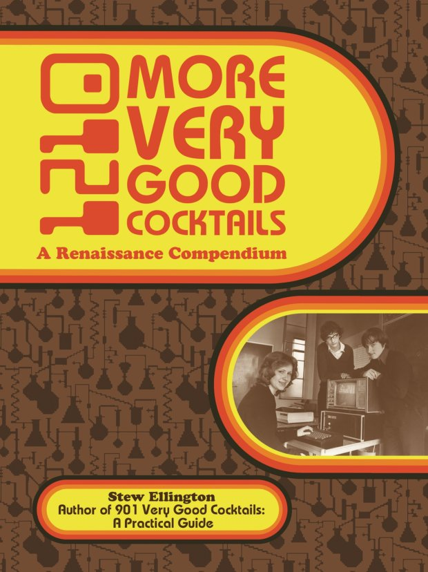 """1210 More Very Good Cocktails: A Renaissance Compendiium,"" by Stew Ellington (Mixellany, 2016)."