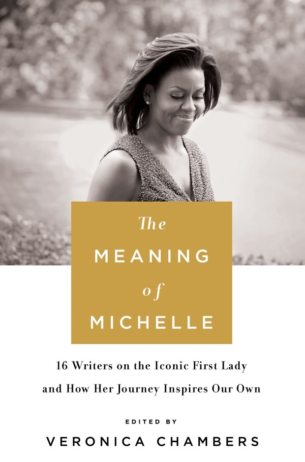 """""""The Meaning of Michelle,"""" edited by Veronica Chambers."""