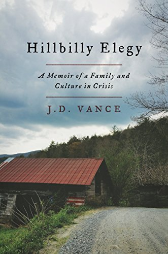 """Hillbilly Elegy: A Memoir of a Family and Culture in Crisis"" b"
