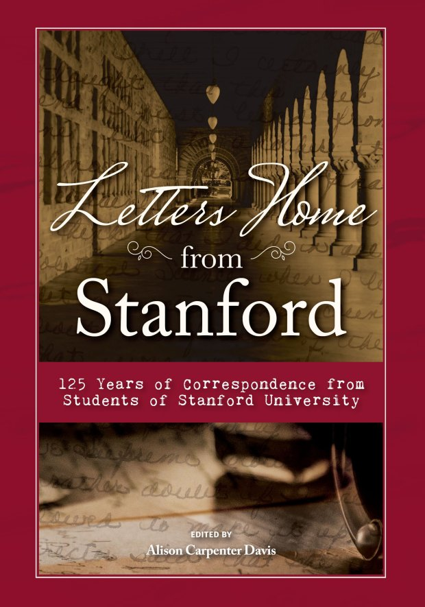 """The cover of """"Letters Home From Stanford,"""" a collection of correspondencefrom Stanford students dating back to 1891 edited by Alison Carpenter Davis. The book is being released Feb. 24, 2017. (Courtesy Reedy Press)"""