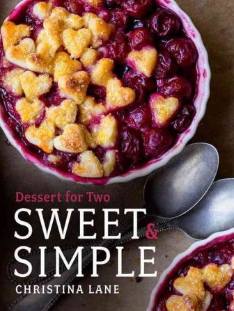 """Sweet & Simple: Dessert for Two"" was written by food blogger ChristinaLane."