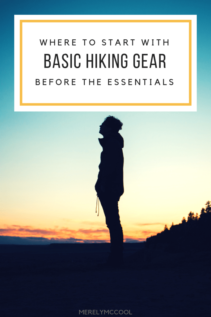 Basic Hiking Gear (Before the Essentials) - Merely McCool