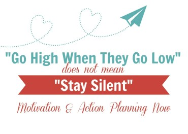 """image text reads """"Go High When They Go Low"""" does not mean """"Stay Silent"""": Motivation and action planning now"""