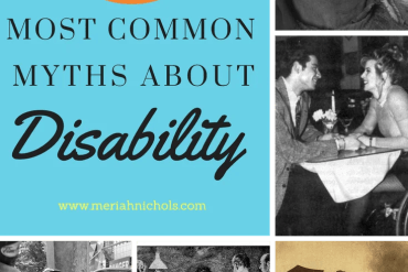 "5 myths about disability: image shows a collage of photos representing different types of disabilities. Text reads over a blue rectangle, ""5 most common myths about disability"" and www.meriahnichols.com"