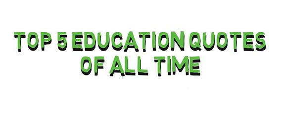 Top 5 Educational Quotes