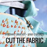 Empower Yourself and Your Craftings: Cut The Fabric