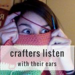 Crafters Listen With Their Ears