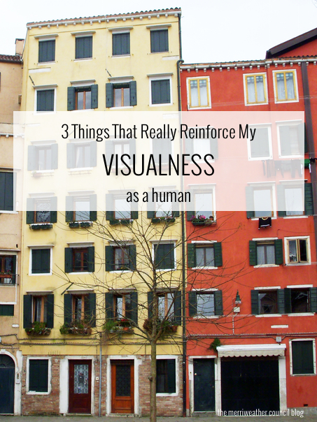 3 Things That Really Reinforce My Visualness As a Human | The Merriweather Council Blog