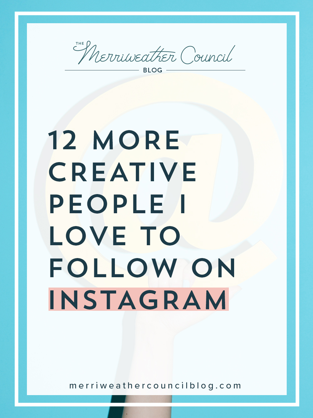 12 more creative people I love to follow on Instagram | the merriweather council blog