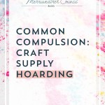 Common Compulsion: Craft Supply Hoarding