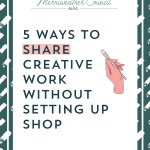 5 Ways to Share Creative Work Without Setting up Shop