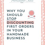 Why You Should Stop Discounting First Orders in Your Handmade Business