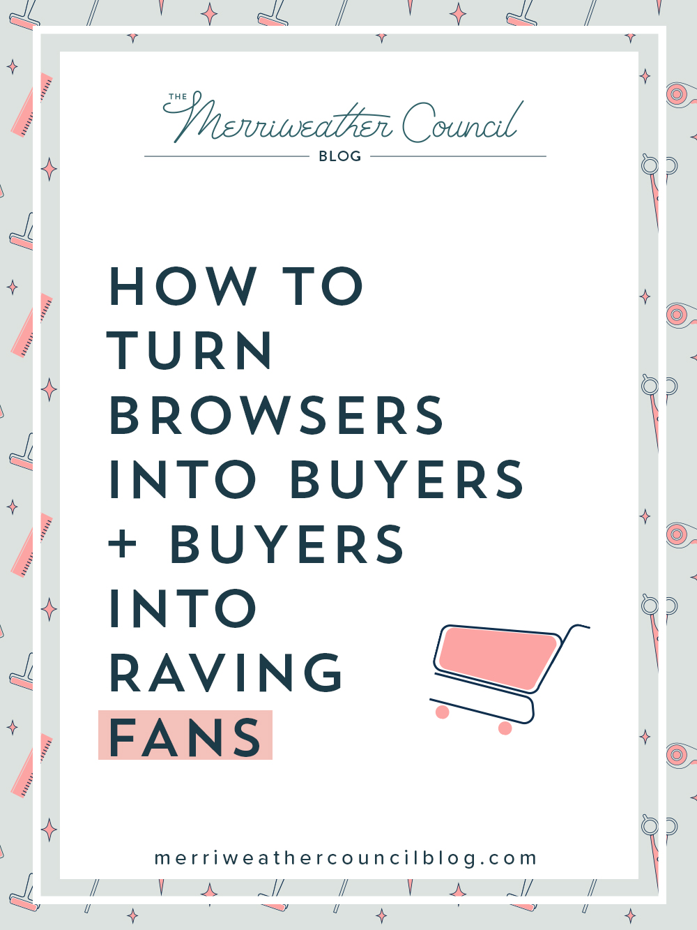 How to Turn Browsers Into Buyers + Buyers Into Raving Fans | The Merriweather Council Blog