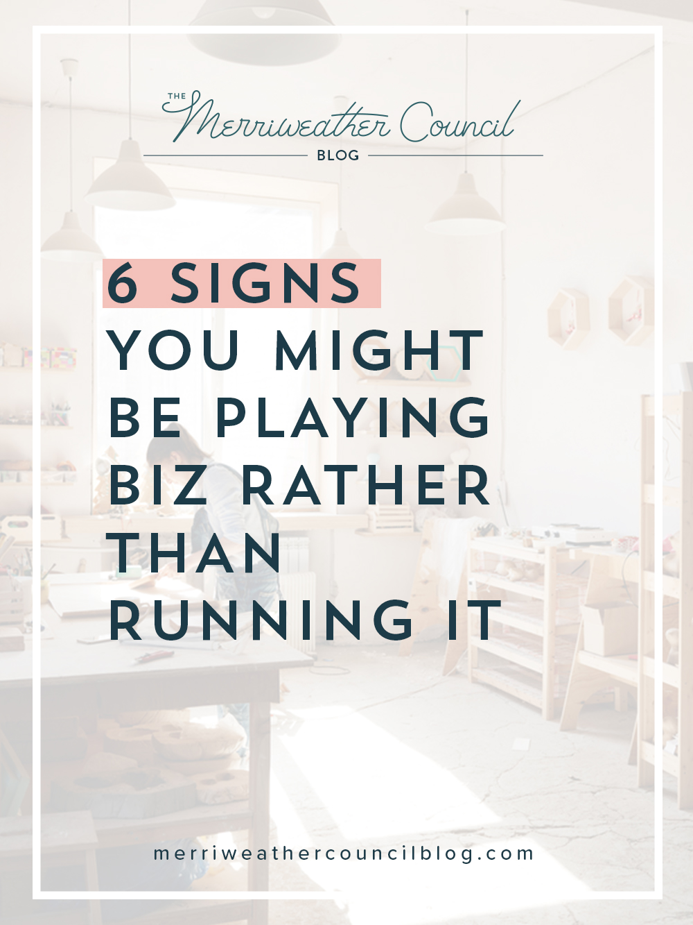 6 signs you might be playing biz, rather than running it | the merriweather council blog