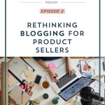 Episode 002: Rethinking Blogging for Product Sellers