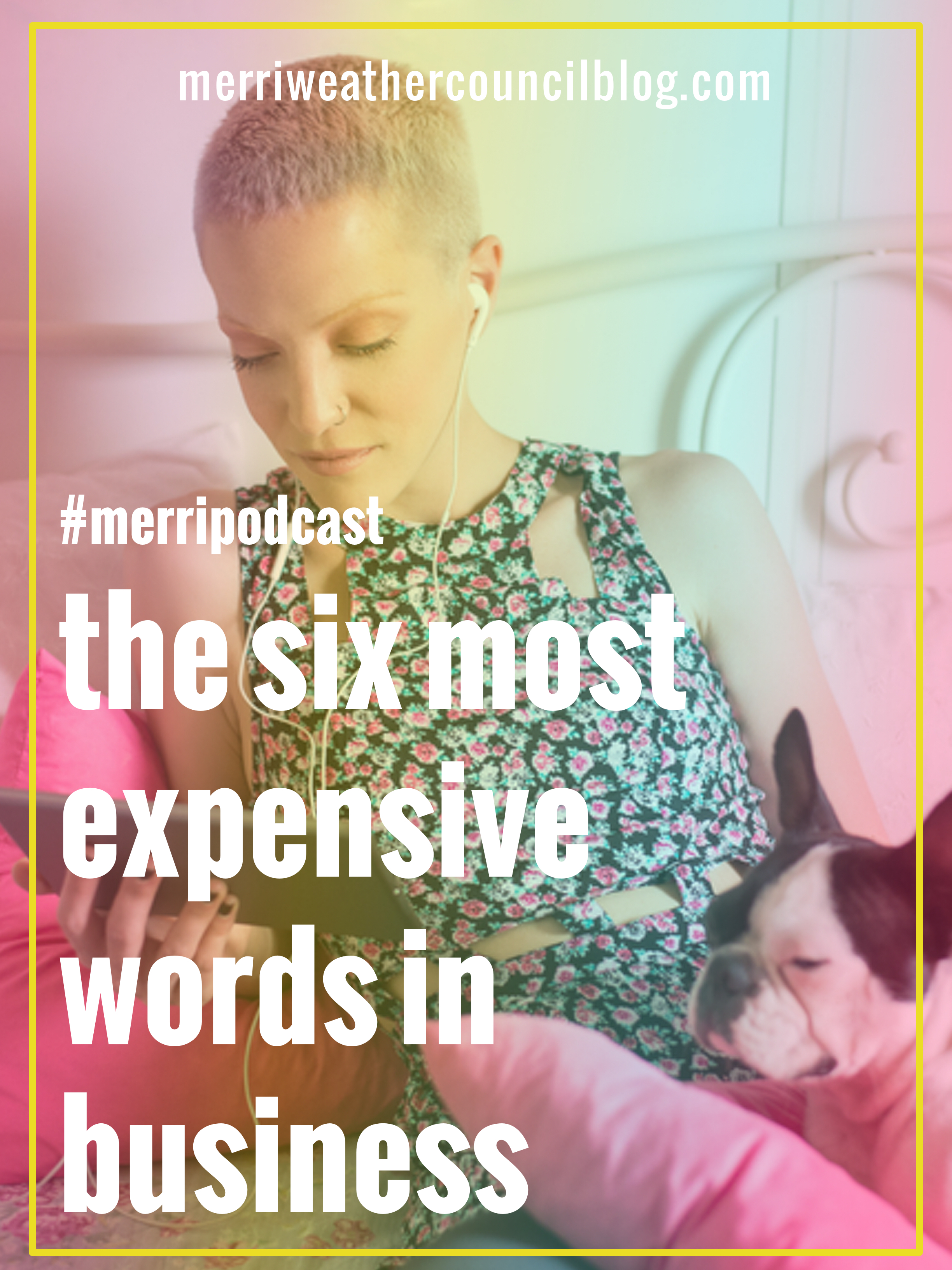 Episode 24: The Six Most Expensive Words in Business | The Merriweather Council Podcast