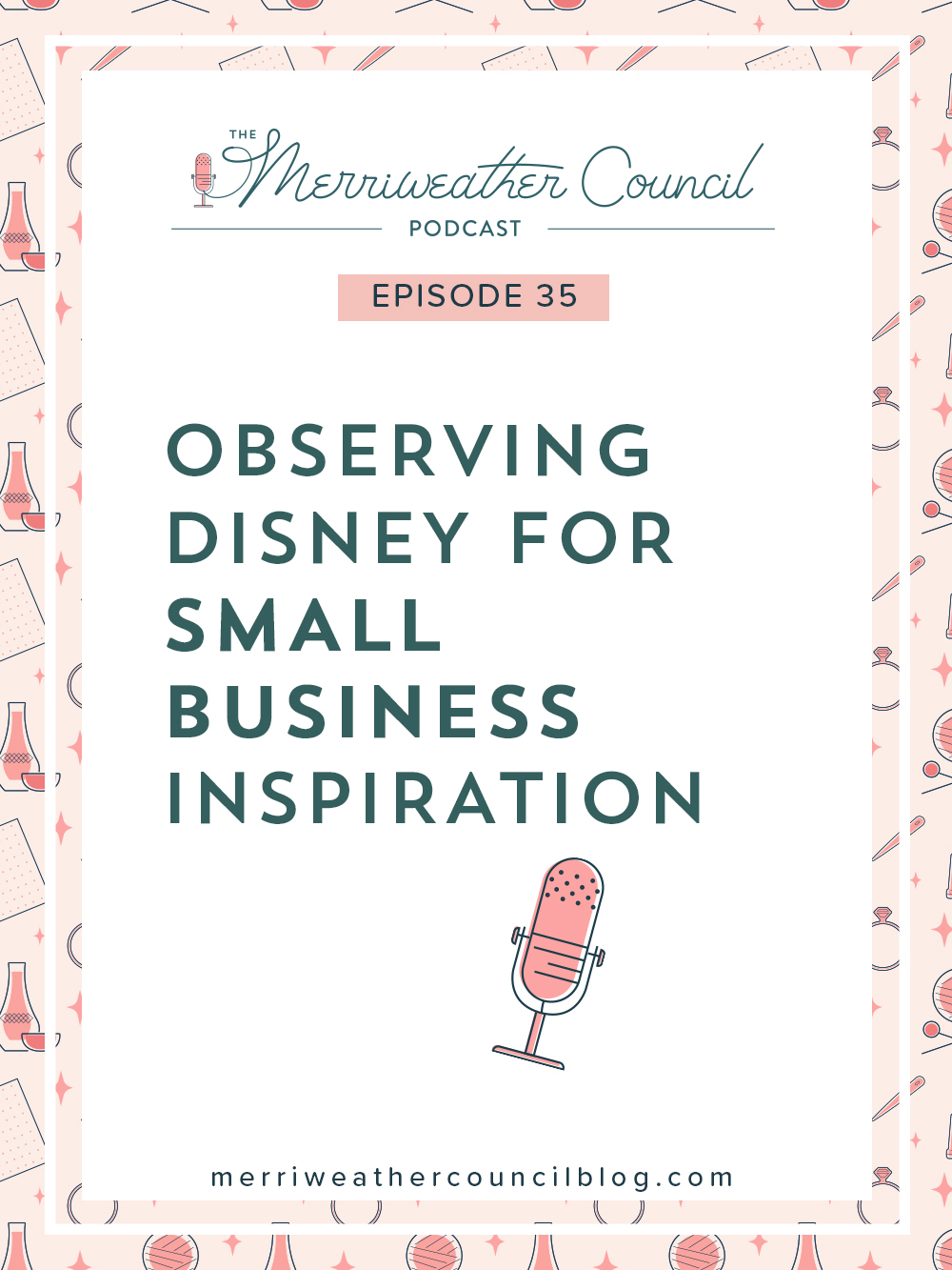 Episode 35: Observing Disney for Small Biz Inspiration | The Merriweather Council Podcast