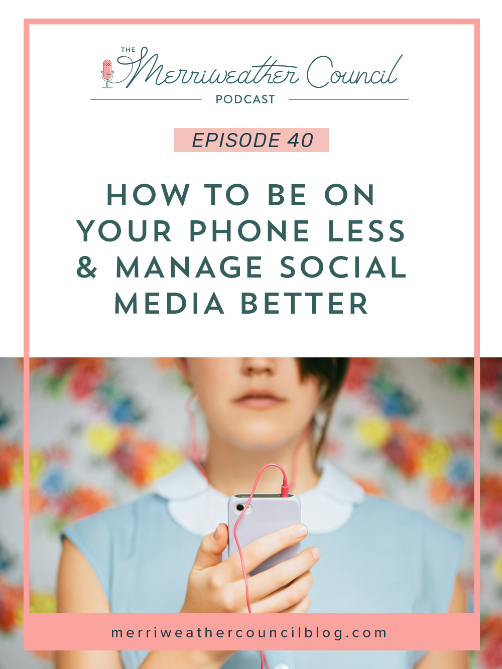 Episode 40: How to Be on Your Phone Less / Manage Social Media Better | The Merriweather Council Podcast