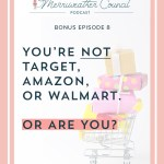 Bonus Episode 8: You're Not Target Amazon or Walmart. Or are you?