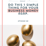 Episode 058: Simple but Crucial Business Money Change to Make ASAP