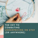 Episode 098: How to Combat Underpricing on Etsy