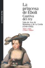 La princesa de Éboli cautiva del rey  Vida de Ana de Mendoza y de la Cerda (1540-1592) Reed, Helen H. Dadson, Trevor J. https://bit.ly/2WUgLiW