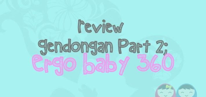 Review-Gendongan Part 2 Ergo Baby 360