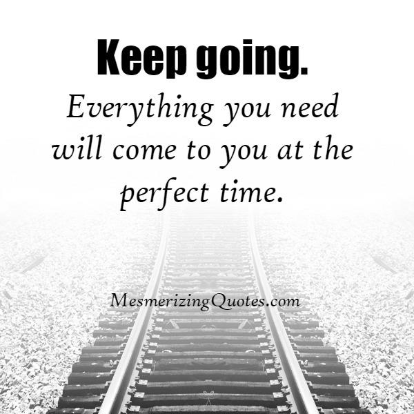 Keep going forward! Everything you need will come to you